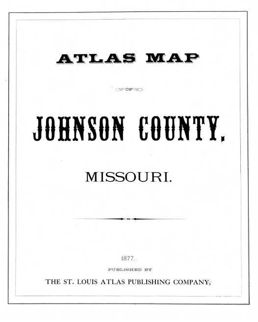 Johnson County Plat Map Atlas map of Johnson County Missouri, 1877.   Plat Maps of